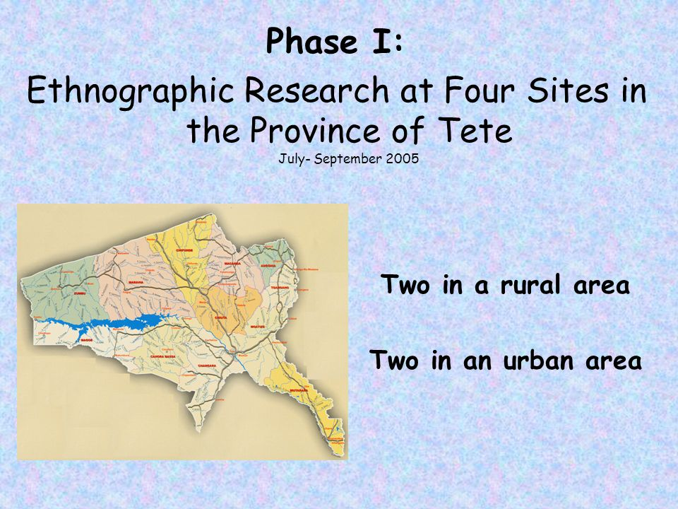 Phase I: Ethnographic Research at Four Sites in the Province of Tete July- September 2005. Two in a rural area.