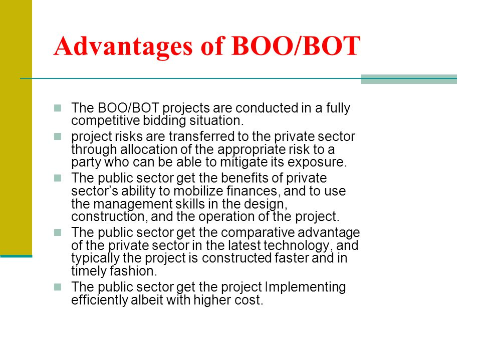 Advantages of BOO/BOT The BOO/BOT projects are conducted in a fully competitive bidding situation.
