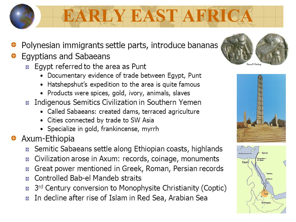 EARLY EAST AFRICA Polynesian immigrants settle parts, introduce bananas. Egyptians and Sabaeans. Egypt referred to the area as Punt.