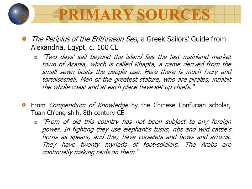 PRIMARY SOURCES The Periplus of the Erithraean Sea, a Greek Sailors' Guide from Alexandria, Egypt, c. 100 CE.