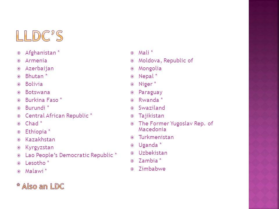 LLDC's * Also an LDC Afghanistan * Armenia Azerbaijan Bhutan * Bolivia
