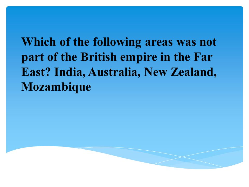 Which of the following areas was not part of the British empire in the Far East.