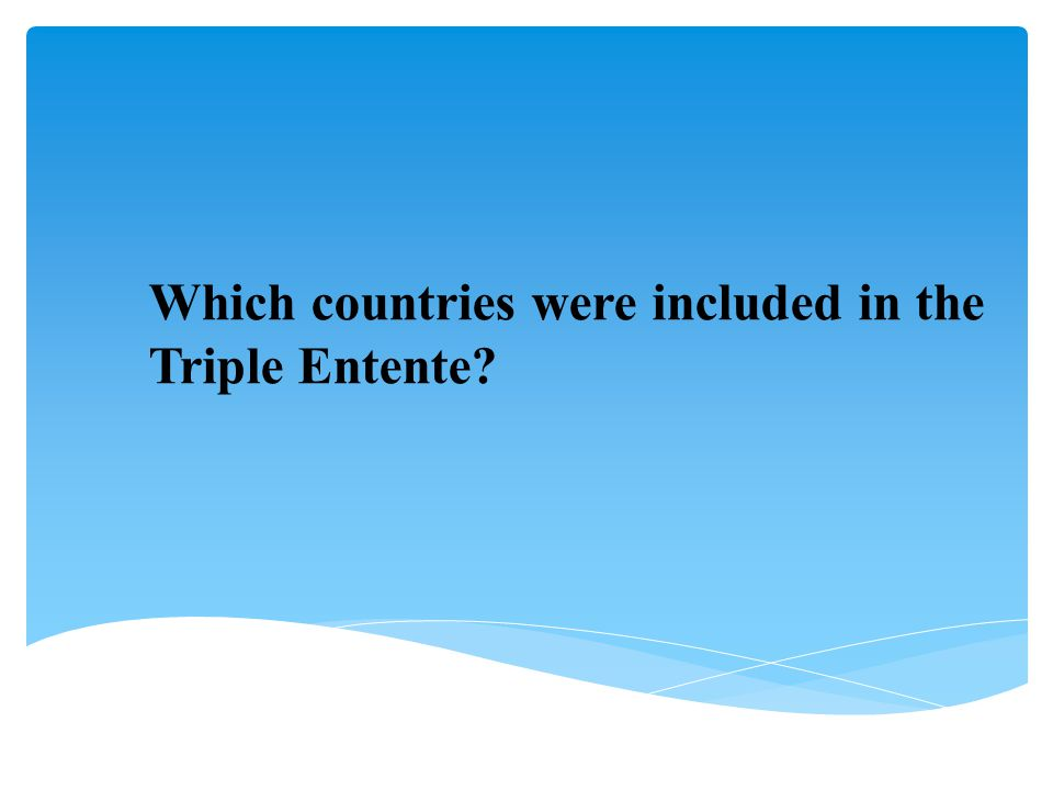 Which countries were included in the Triple Entente