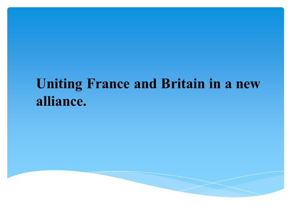 Uniting France and Britain in a new alliance.