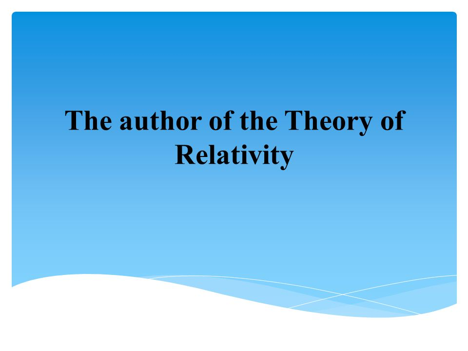 The author of the Theory of Relativity