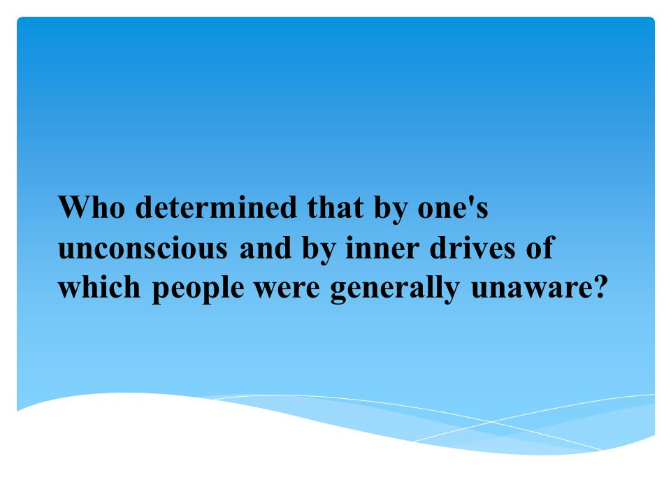 Who determined that by one s unconscious and by inner drives of which people were generally unaware