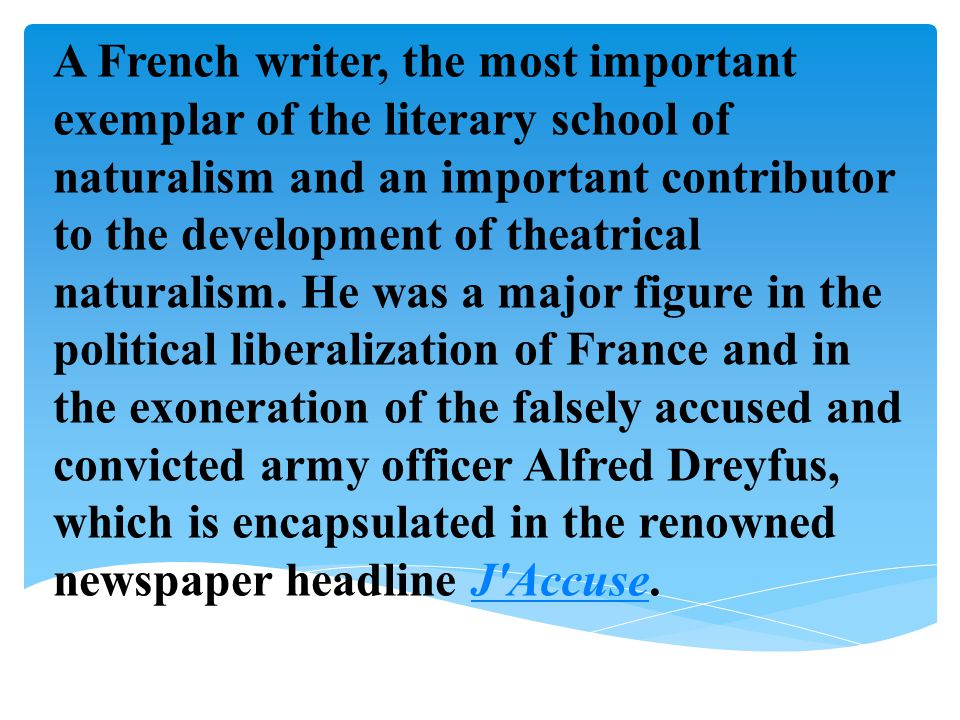 A French writer, the most important exemplar of the literary school of naturalism and an important contributor to the development of theatrical naturalism.