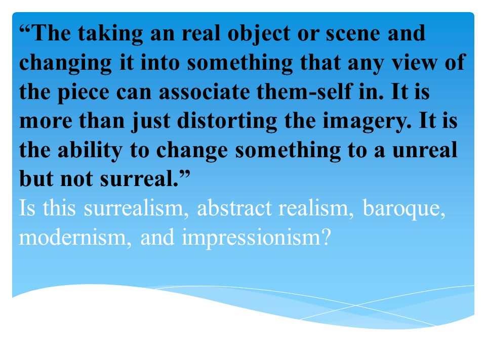The taking an real object or scene and changing it into something that any view of the piece can associate them-self in.