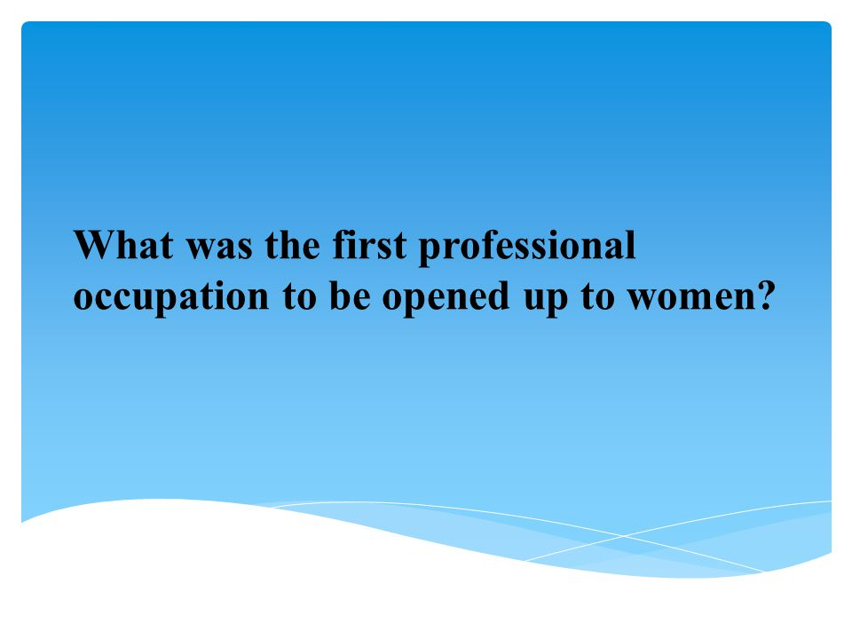 What was the first professional occupation to be opened up to women