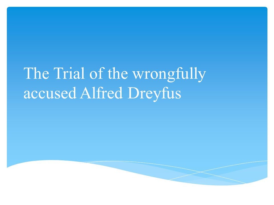 The Trial of the wrongfully accused Alfred Dreyfus
