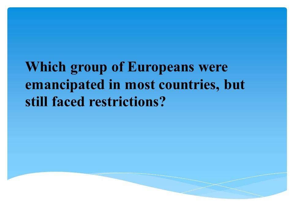 Which group of Europeans were emancipated in most countries, but still faced restrictions
