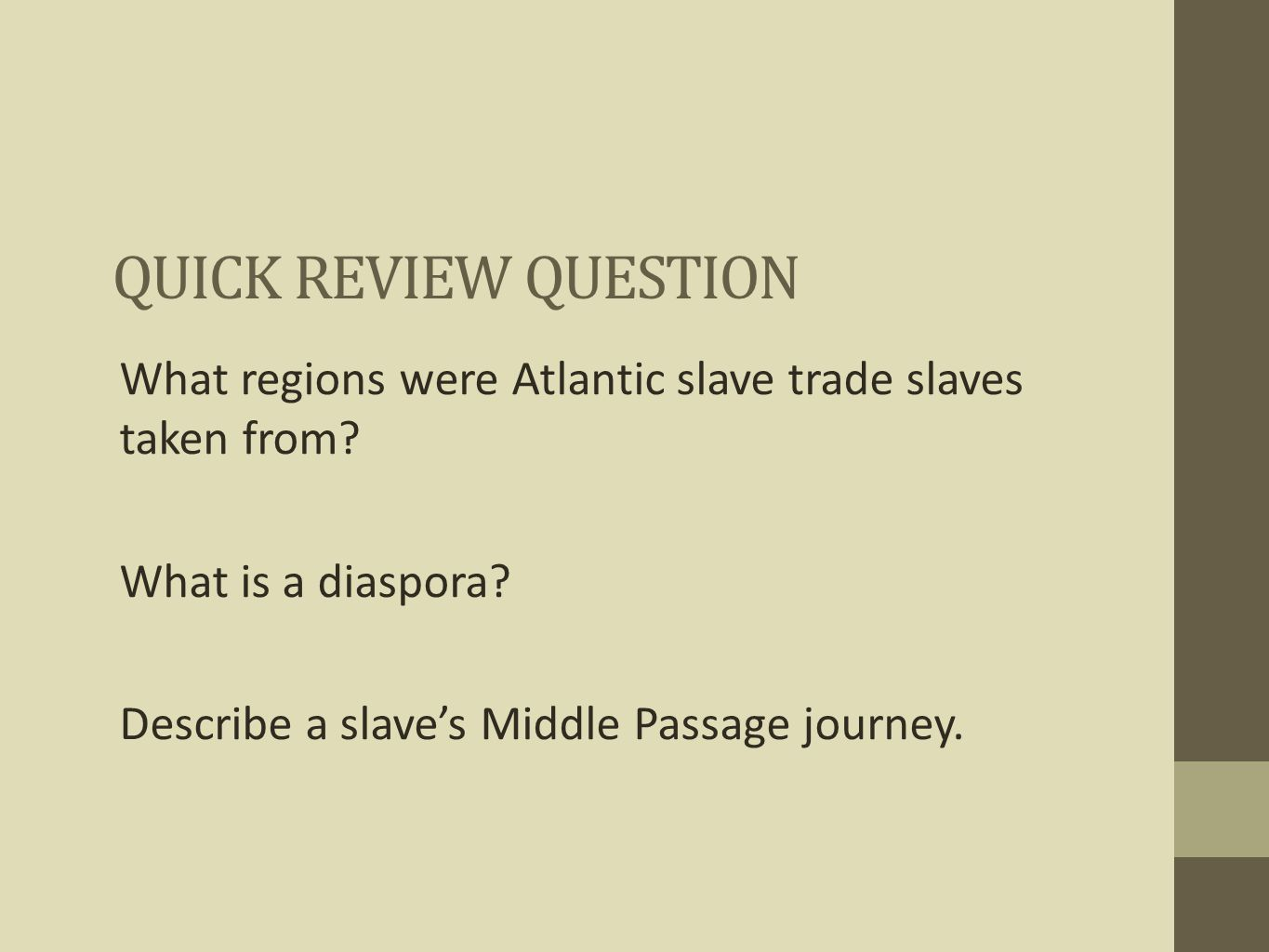 Quick Review Question What regions were Atlantic slave trade slaves taken from What is a diaspora