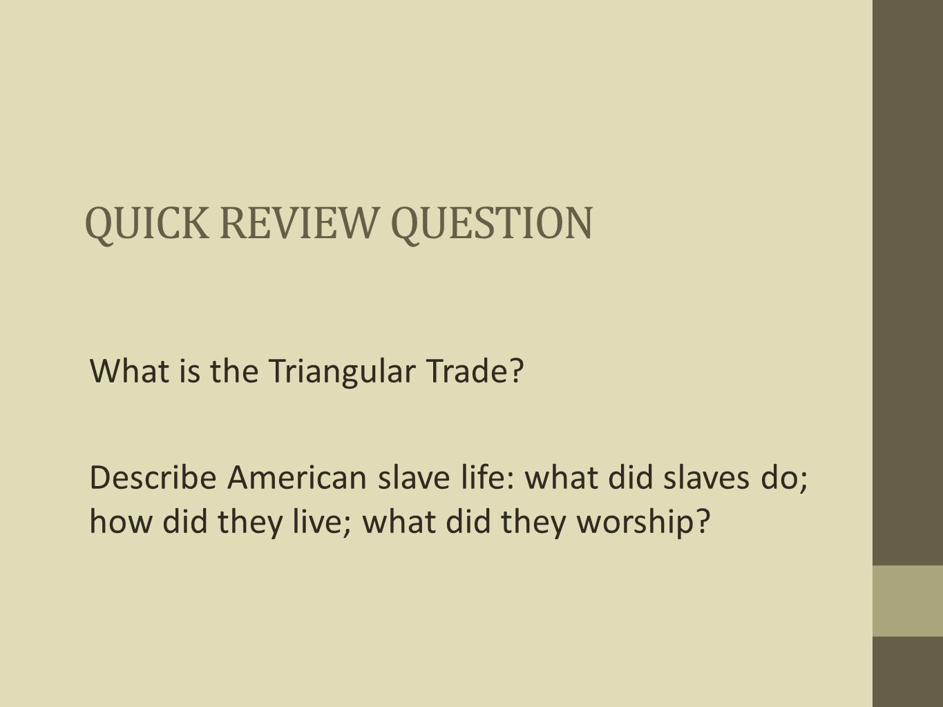 Quick Review Question What is the Triangular Trade