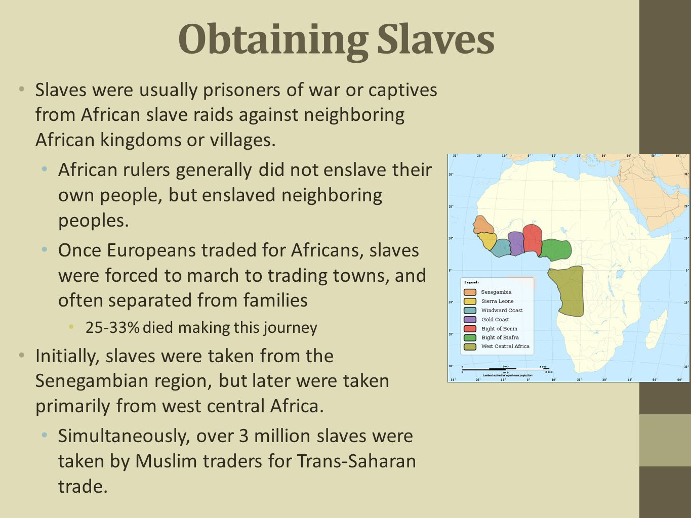 Obtaining Slaves Slaves were usually prisoners of war or captives from African slave raids against neighboring African kingdoms or villages.
