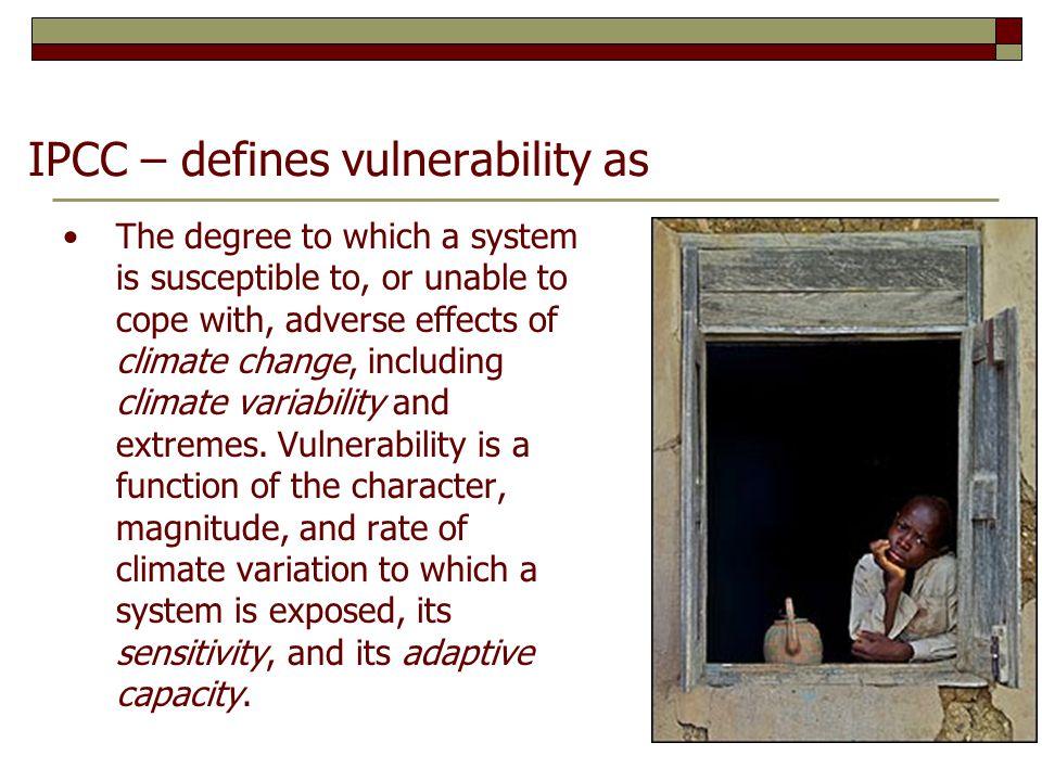 IPCC – defines vulnerability as