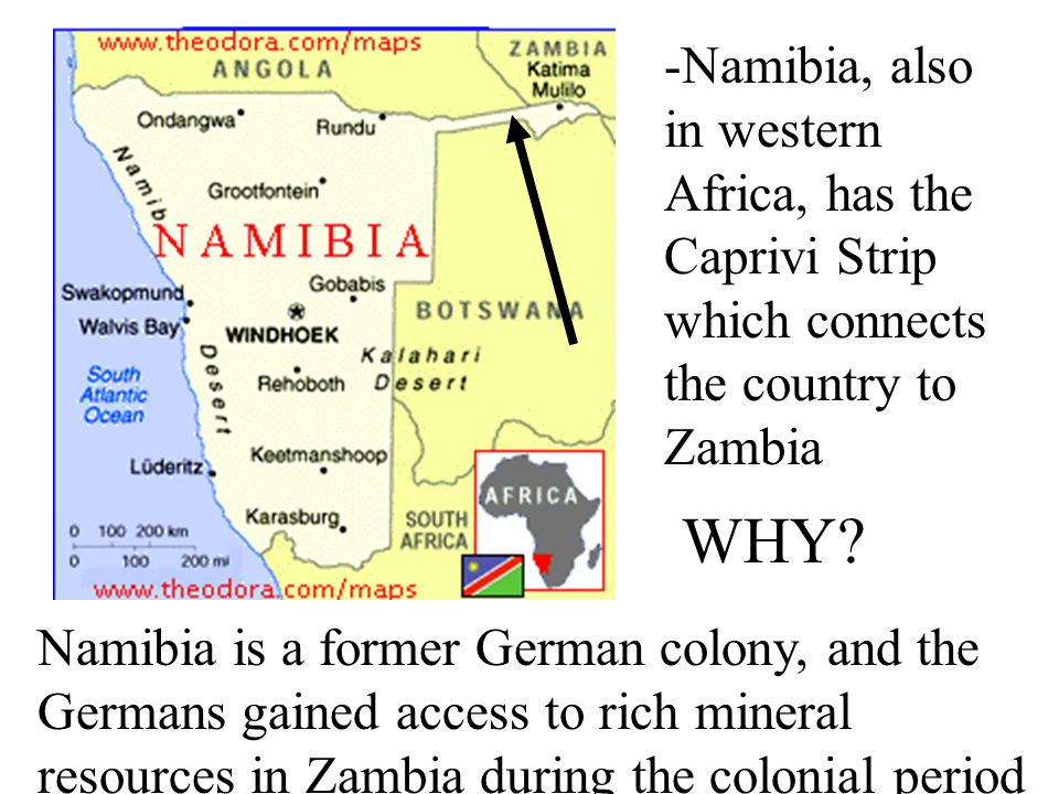 -Namibia, also in western Africa, has the Caprivi Strip which connects the country to Zambia