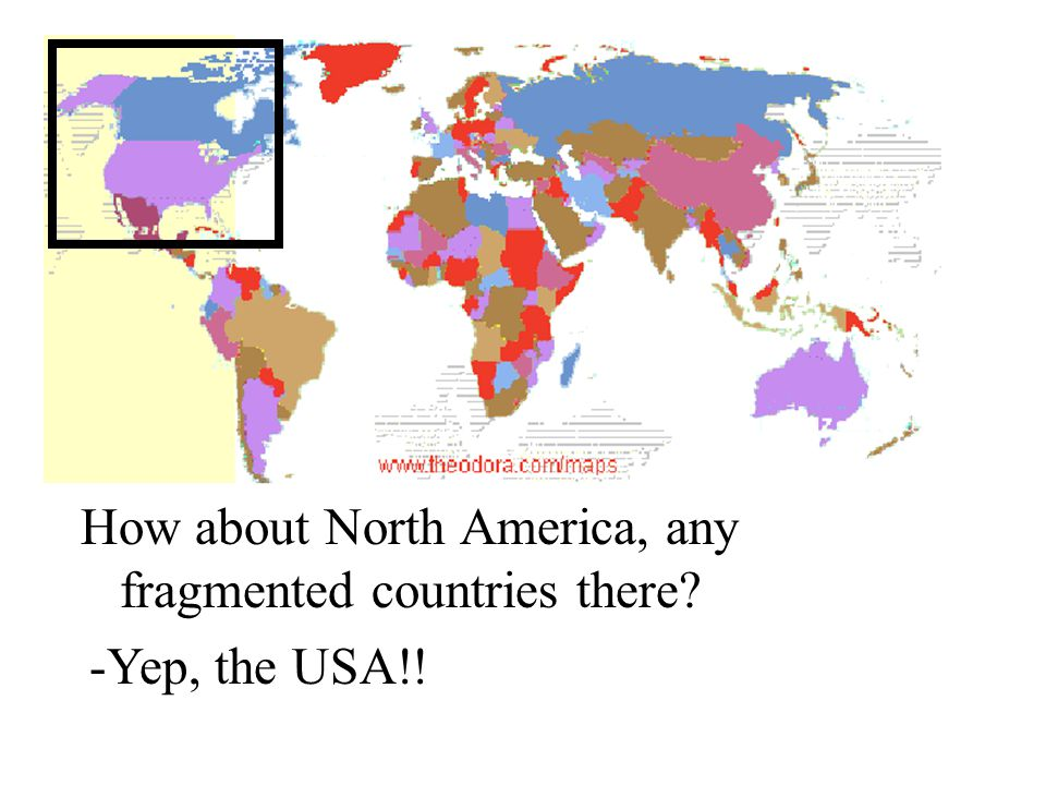 How about North America, any fragmented countries there