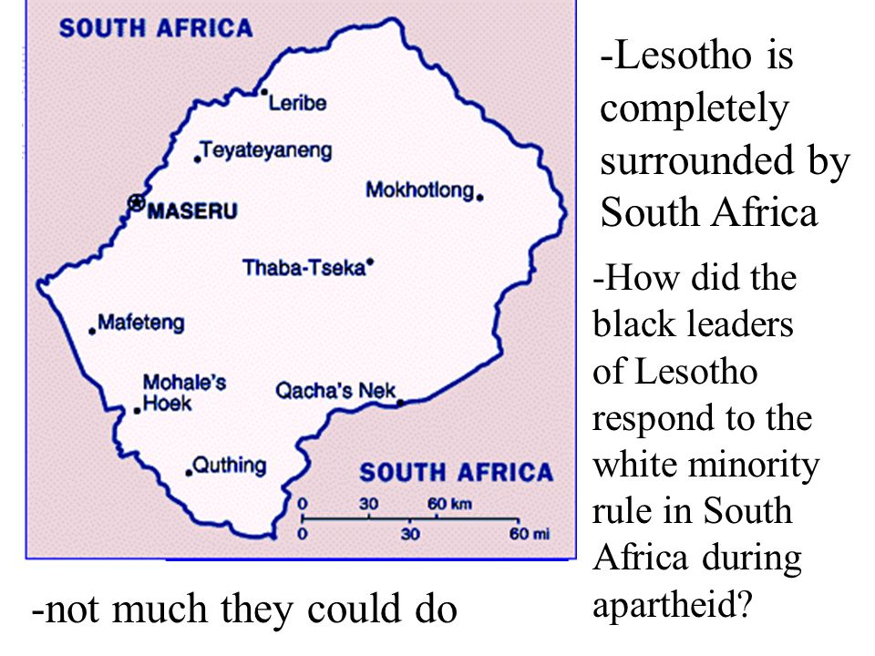 -Lesotho is completely surrounded by South Africa