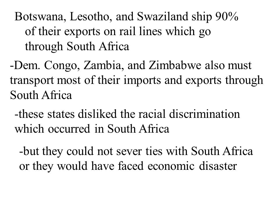 Botswana, Lesotho, and Swaziland ship 90% of their exports on rail lines which go through South Africa