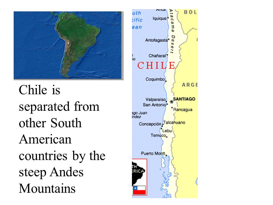 Chile is separated from other South American countries by the steep Andes Mountains