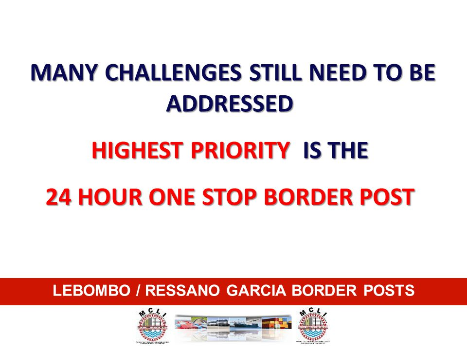 HIGHEST PRIORITY IS THE 24 HOUR ONE STOP BORDER POST