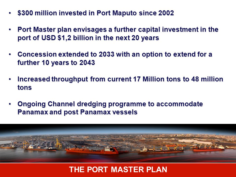 THE PORT MASTER PLAN $300 million invested in Port Maputo since 2002
