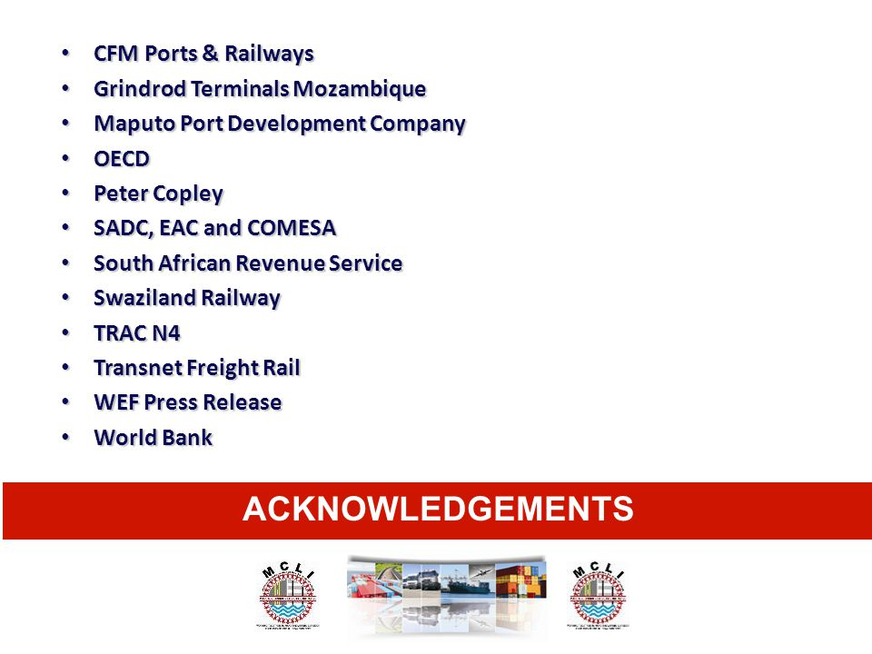 ACKNOWLEDGEMENTS CFM Ports & Railways Grindrod Terminals Mozambique