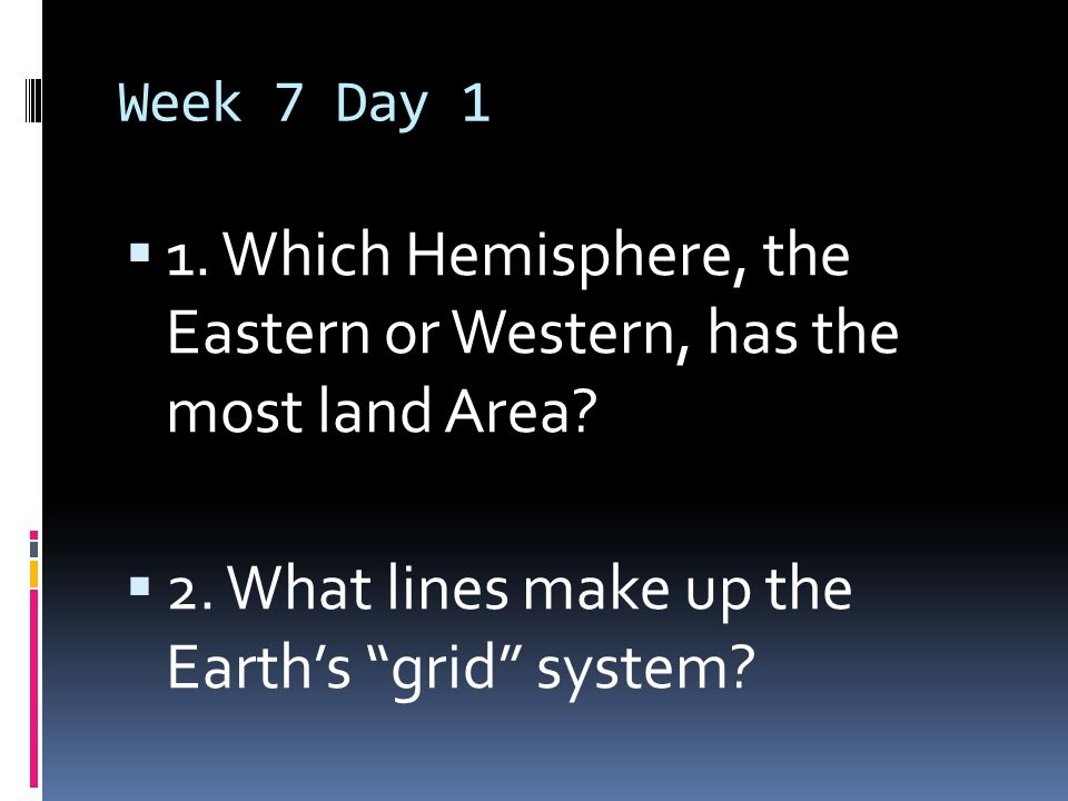 1. Which Hemisphere, the Eastern or Western, has the most land Area