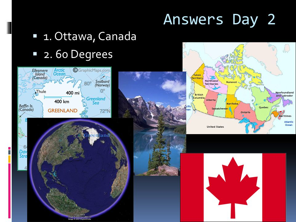 Answers Day 2 1. Ottawa, Canada 2. 60 Degrees