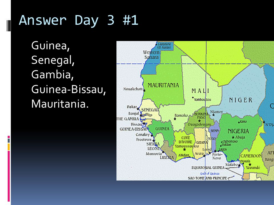 Answer Day 3 #1 Guinea, Senegal, Gambia, Guinea-Bissau, Mauritania.