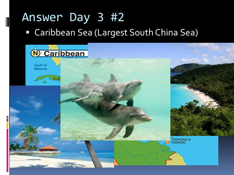 Answer Day 3 #2 Caribbean Sea (Largest South China Sea)