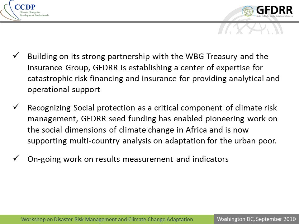 Building on its strong partnership with the WBG Treasury and the Insurance Group, GFDRR is establishing a center of expertise for catastrophic risk financing and insurance for providing analytical and operational support