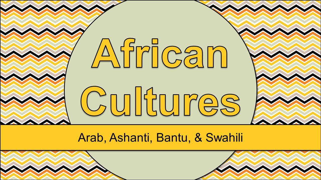 Arab, Ashanti, Bantu, & Swahili