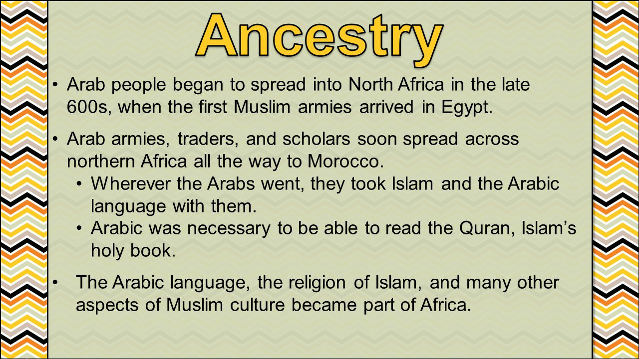 Ancestry Arab people began to spread into North Africa in the late 600s, when the first Muslim armies arrived in Egypt.