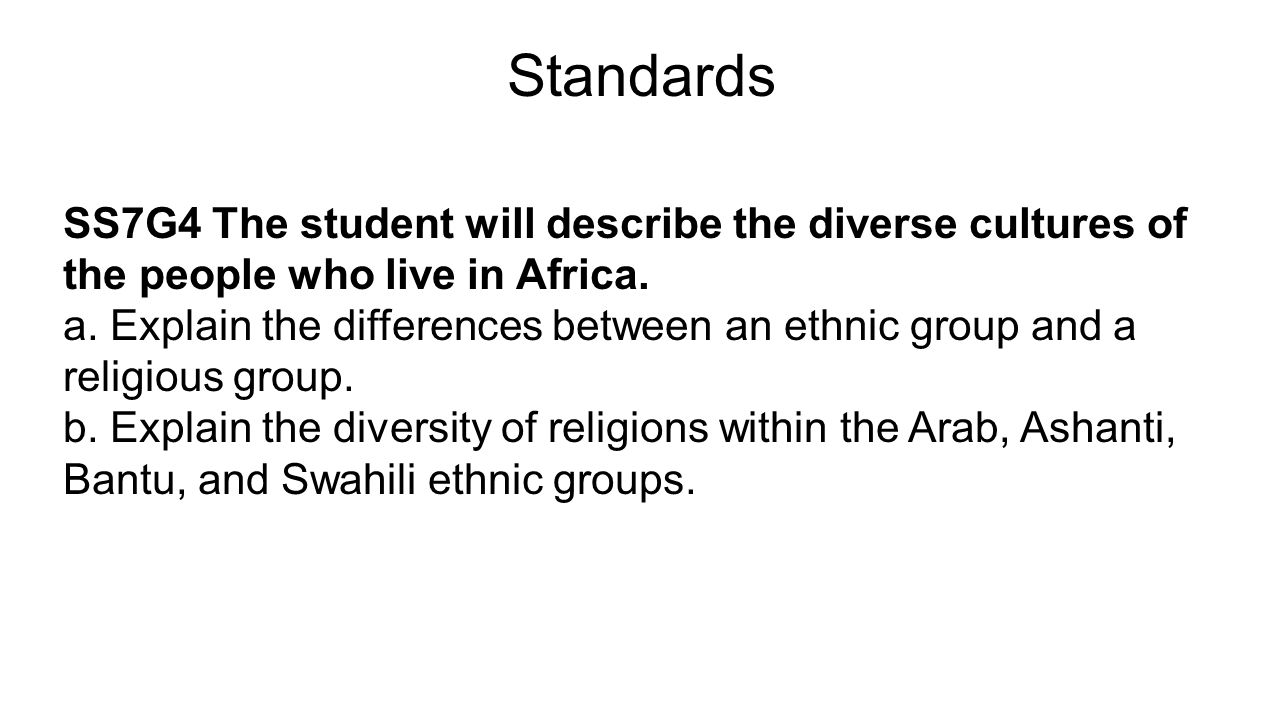 Standards SS7G4 The student will describe the diverse cultures of the people who live in Africa.