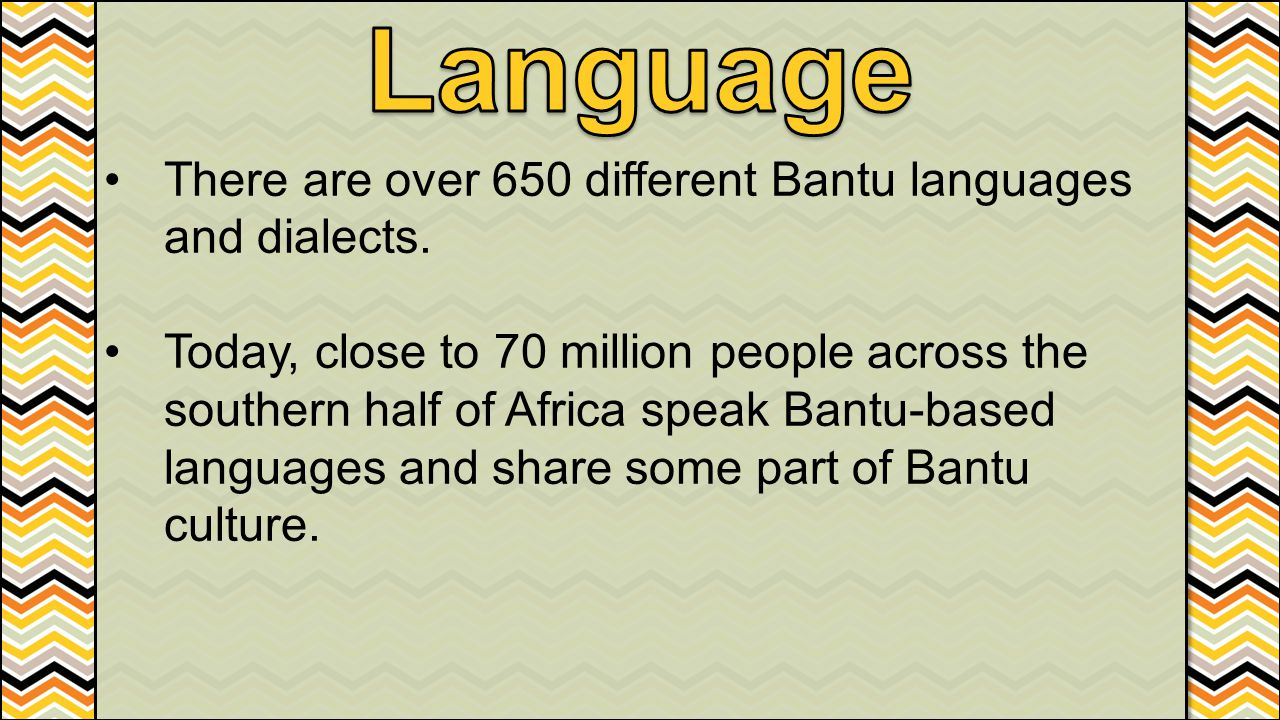 Language There are over 650 different Bantu languages and dialects.