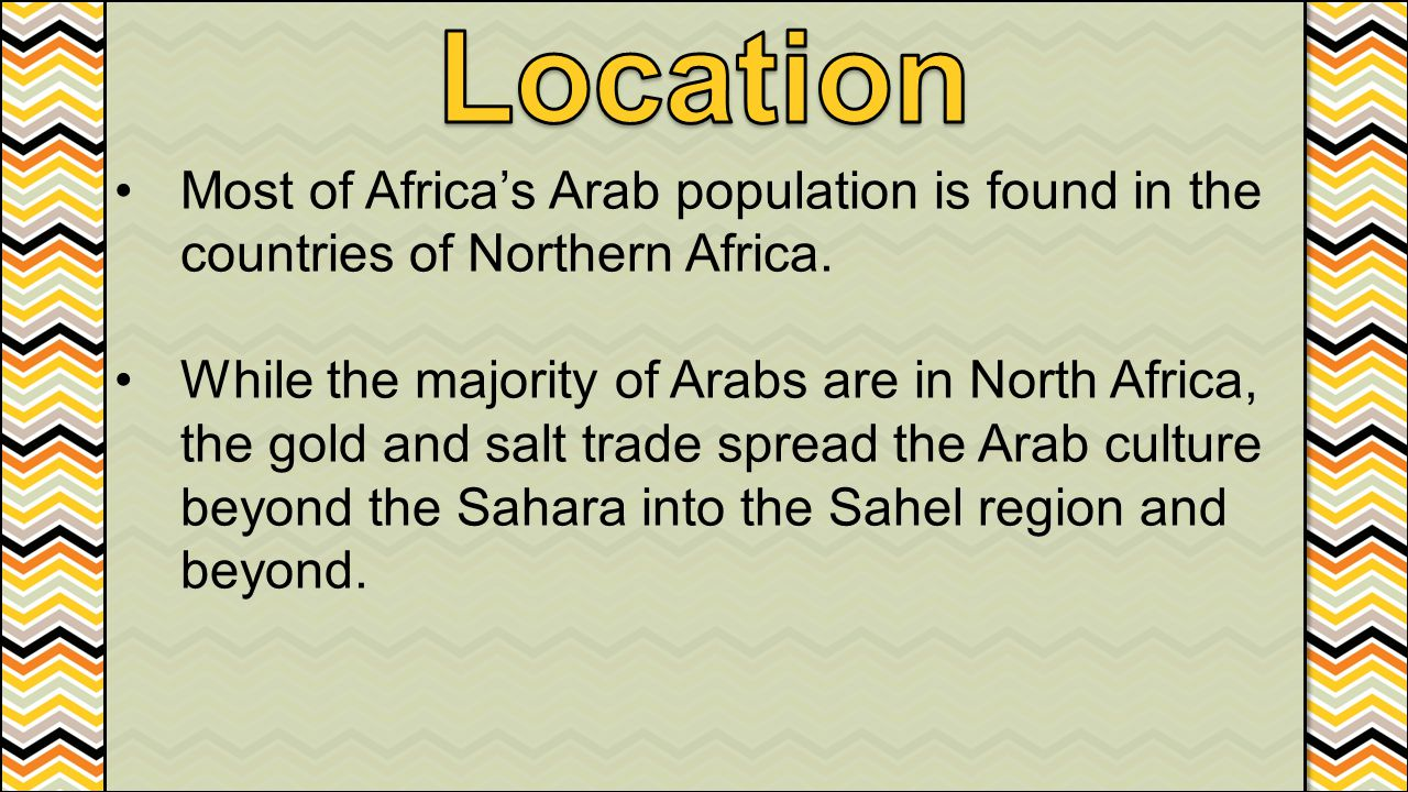 Location Most of Africa's Arab population is found in the countries of Northern Africa.
