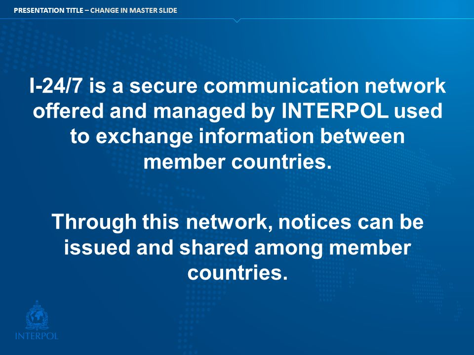 I-24/7 is a secure communication network offered and managed by INTERPOL used to exchange information between member countries.
