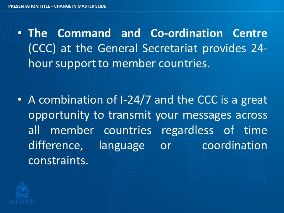 The Command and Co-ordination Centre (CCC) at the General Secretariat provides 24-hour support to member countries.