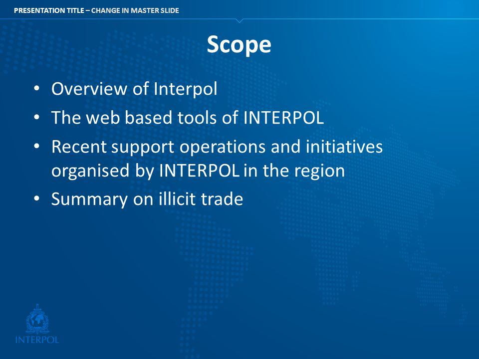 Scope Overview of Interpol The web based tools of INTERPOL