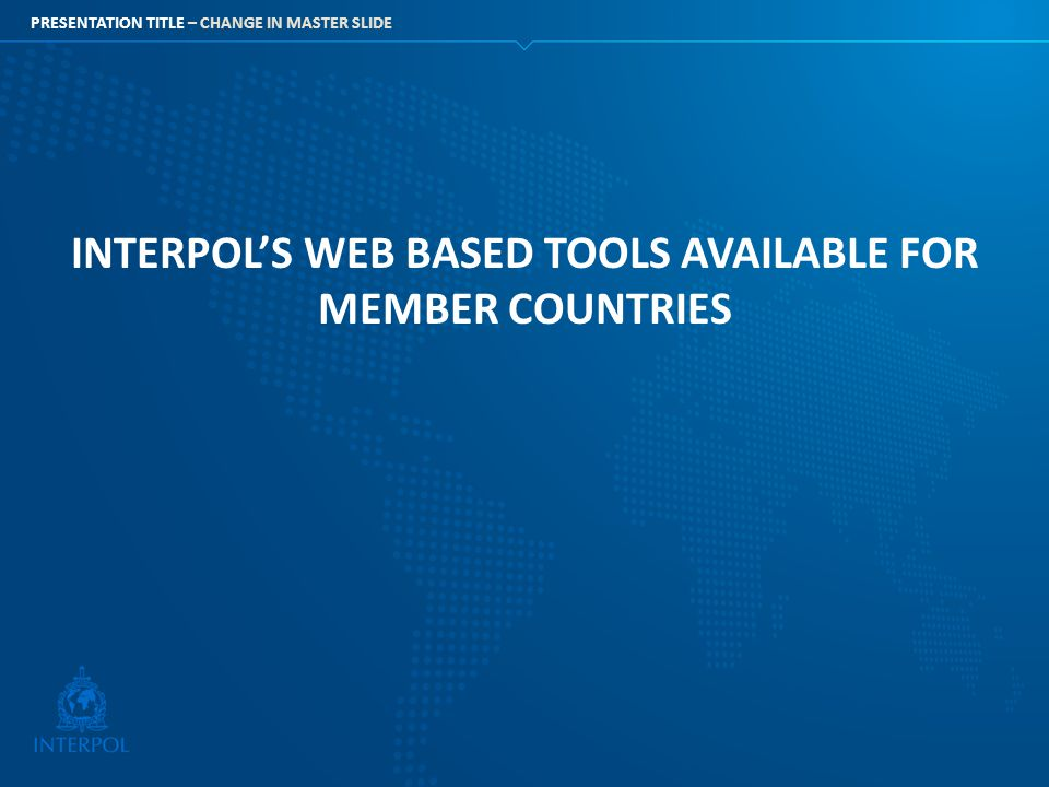 INTERPOL'S WEB BASED TOOLS AVAILABLE FOR MEMBER COUNTRIES
