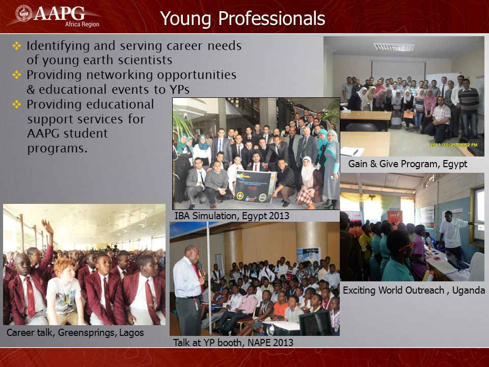 Young Professionals Identifying and serving career needs of young earth scientists. Providing networking opportunities & educational events to YPs.