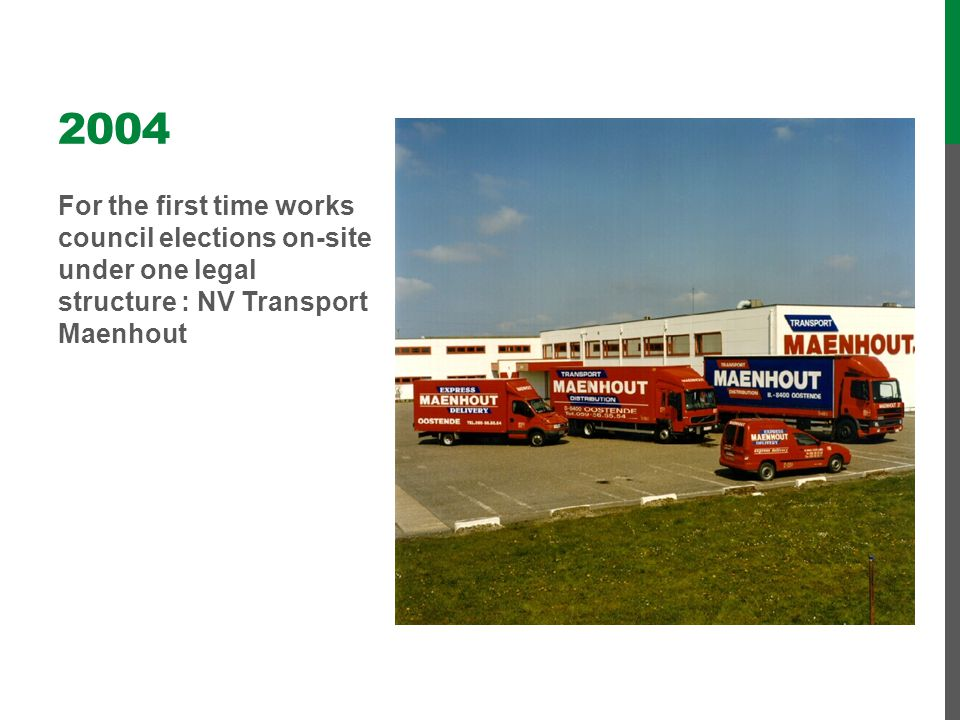 2004 For the first time works council elections on-site under one legal structure : NV Transport Maenhout.