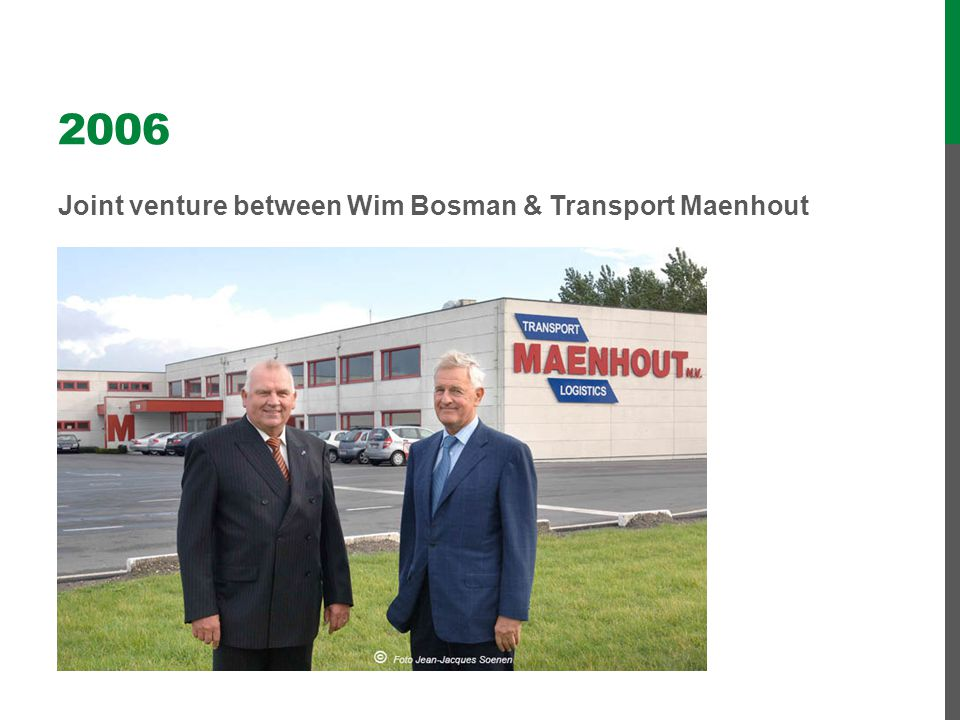 2006 Joint venture between Wim Bosman & Transport Maenhout