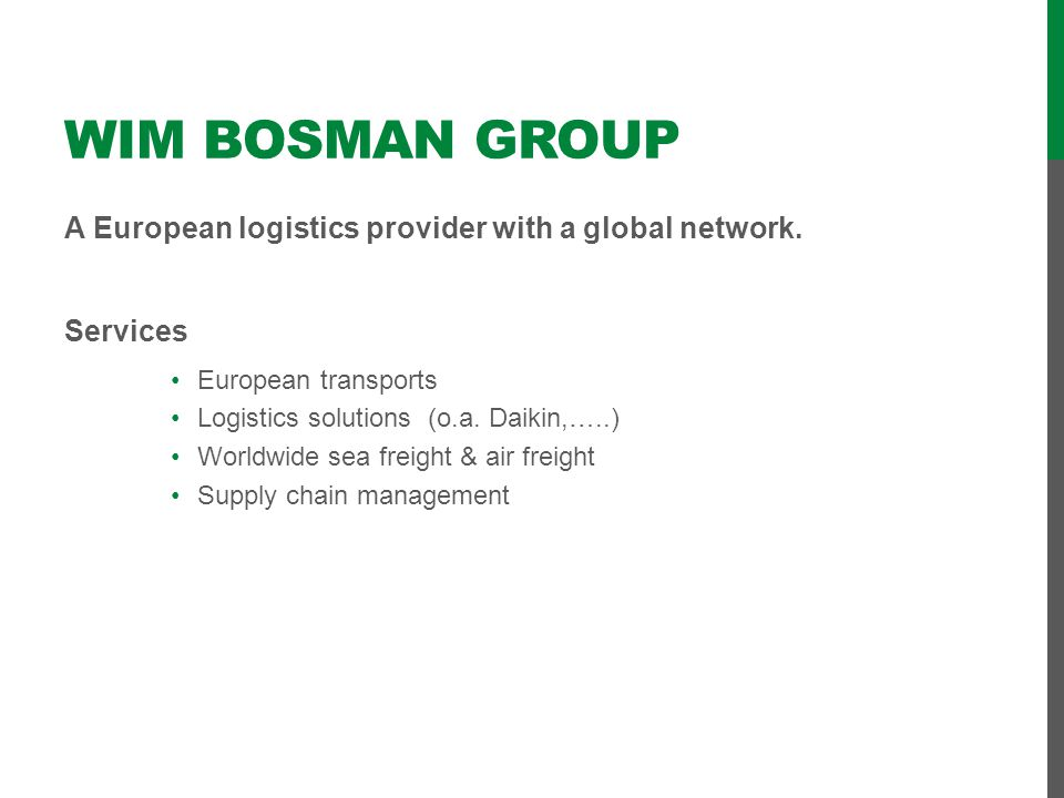 Wim Bosman group A European logistics provider with a global network.
