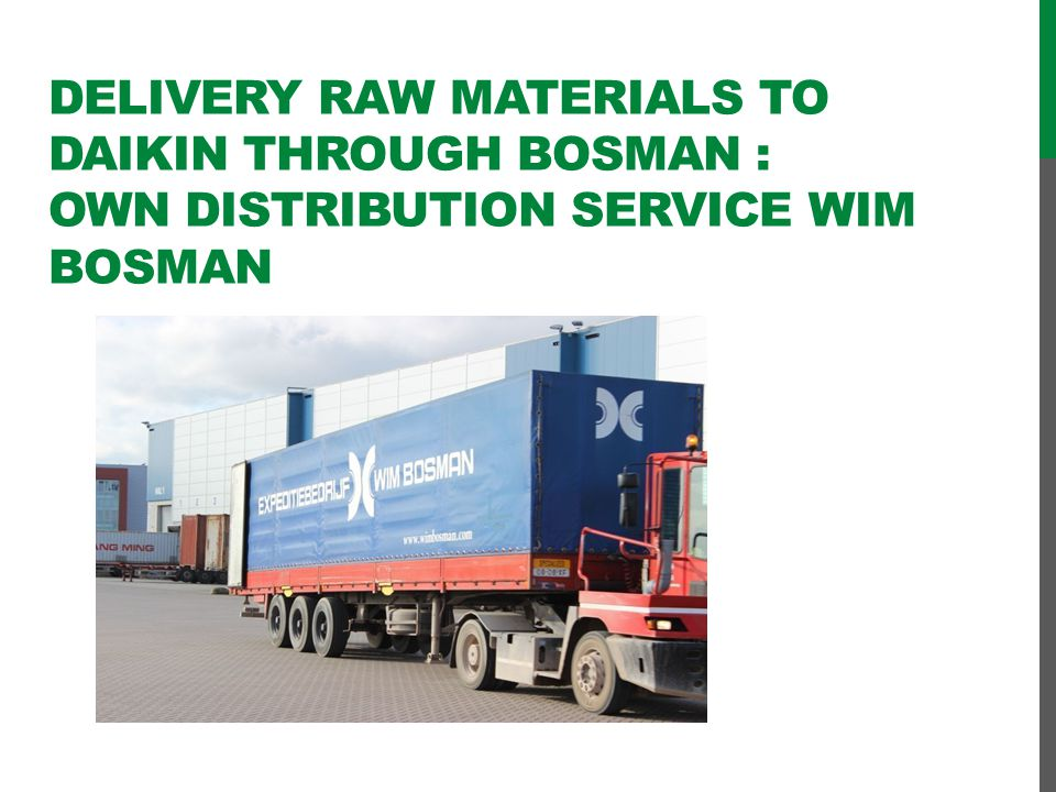 Delivery raw materials to Daikin through Bosman : own distribution service Wim Bosman