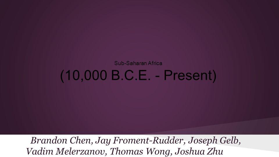 Sub-Saharan Africa (10,000 B.C.E. - Present)