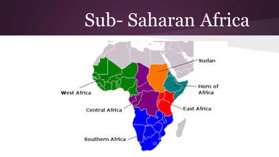 Sub- Saharan Africa