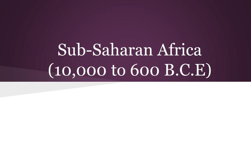 Sub-Saharan Africa (10,000 to 600 B.C.E)