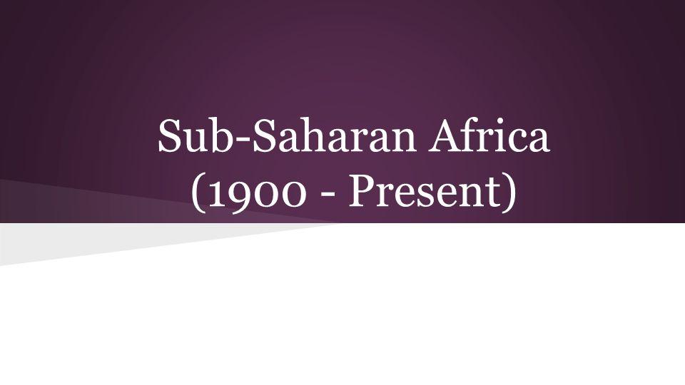 Sub-Saharan Africa (1900 - Present)